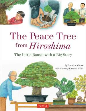 The Peace Tree from Hiroshima: The Little Bonsai with a Big Story de Sandra Moore