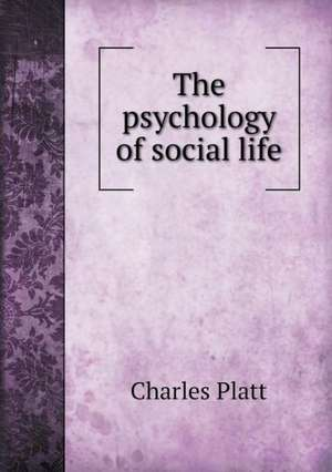 The psychology of social life de Charles Platt