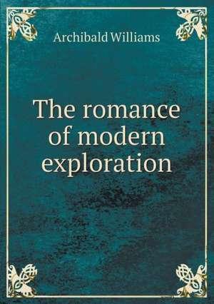 The romance of modern exploration de Archibald Williams