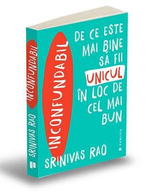 Inconfundabil: De ce este mai bine să fii unicul în loc de cel mai bun de Srinivas Rao