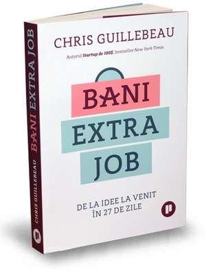 Bani extra job: De la idee la venit în 27 de zile de Chris Guillebeau