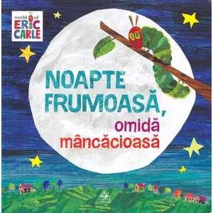 Noapte frumoasă, omidă mâncăcioasă de Eric Carle