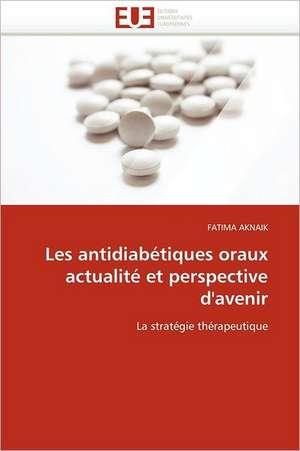 Les Antidiabetiques Oraux Actualite Et Perspective D'Avenir