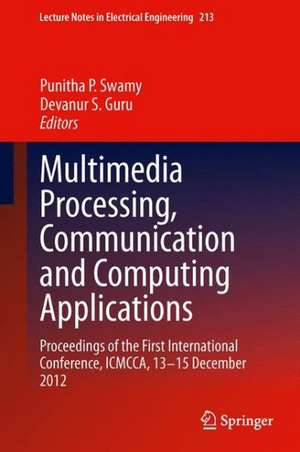 Multimedia Processing, Communication and Computing Applications: Proceedings of the First International Conference, ICMCCA, 13-15 December 2012 de Punitha P. Swamy