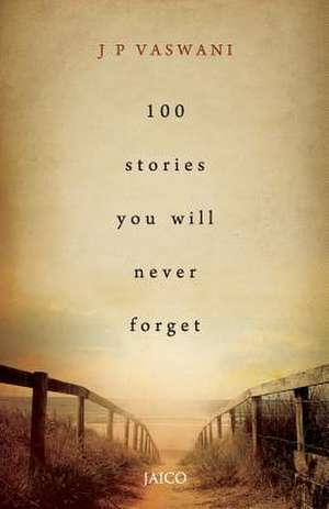 100 Stories You Will Never Forget de J. P. Vaswani