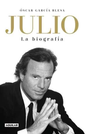 Julio Iglesias. La Biografía / Julio Iglesias: The Biography de Oscar Garcia Blesa
