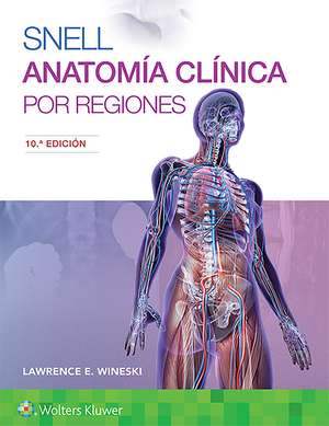 Snell. Anatomía clínica por regiones de Dr. LAWRENCE E. WINESKI PhD