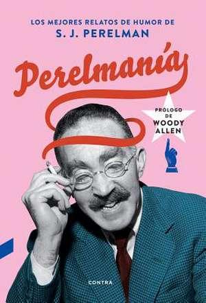 Perelmanía: Los Mejores Relatos de Humor de S. J. Perelman de S. J. Perelman