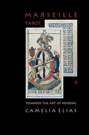 Marseille Tarot:  Towards the Art of Reading de Camelia Elias