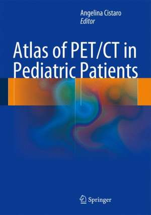 Atlas of PET/CT in Pediatric Patients de Angelina Cistaro