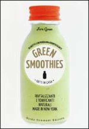 Green smoothies. Fatti in casa. Rivitalizzanti e tonificanti naturali made in New York de Fern Green