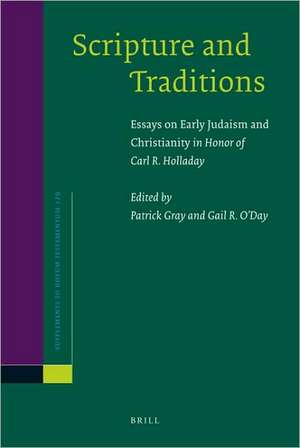 Scripture and Traditions: Essays on Early Judaism and Christianity <i>in Honor of Carl R. Holladay</i> de Patrick Gray
