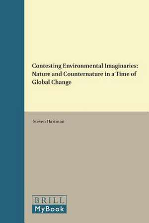 Contesting Environmental Imaginaries: Nature and Counternature in a Time of Global Change