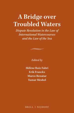 A Bridge over Troubled Waters: Dispute Resolution in the Law of International Watercourses and the Law of the Sea de Helene Ruiz Fabri