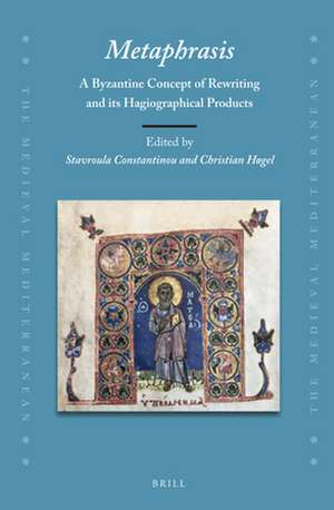 <i>Metaphrasis</i>:A Byzantine Concept of Rewriting and Its Hagiographical Products de Stavroula Constantinou