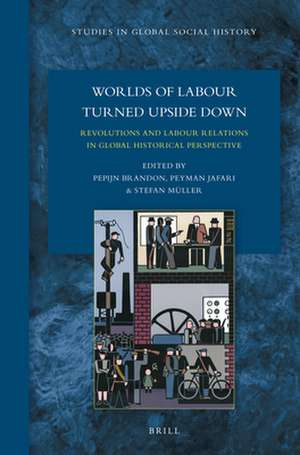 Worlds of Labour Turned Upside Down: Revolutions and Labour Relations in Global Historical Perspective de Pepijn Brandon