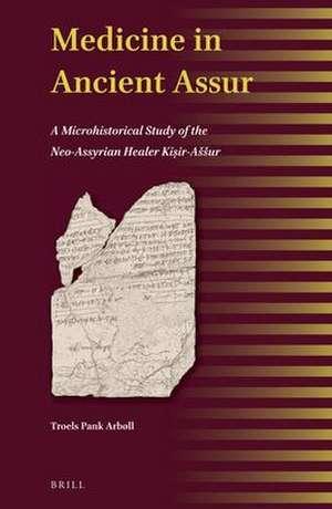 Medicine in Ancient Assur: A Microhistorical Study of the Neo-Assyrian Healer Kiṣir-Aššur de Troels Pank Arbøll
