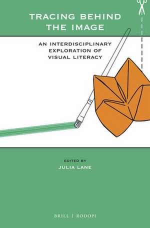 Tracing Behind the Image: An Interdisciplinary Exploration of Visual Literacy de Julia Lane