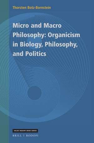 Micro and Macro Philosophy: Organicism in Biology, Philosophy, and Politics de Thorsten Botz-Bornstein