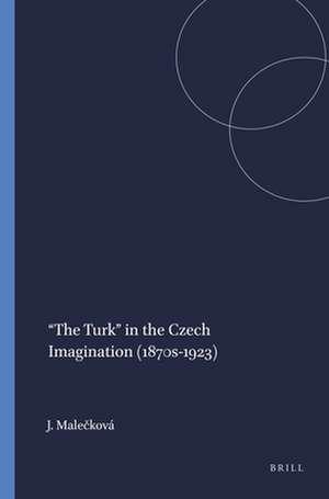 """""""The Turk"""" in the Czech Imagination (1870s-1923) de Jitka Malečková"""