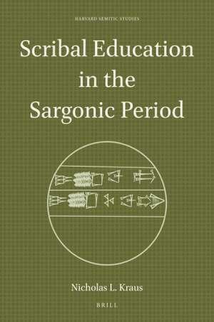 Scribal Education in the Sargonic Period de Nicholas L. Kraus
