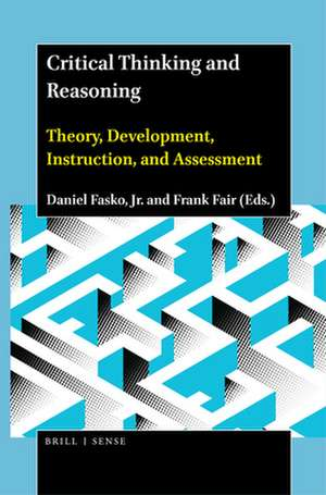 Critical Thinking and Reasoning: Theory, Development, Instruction, and Assessment de Daniel Fasko, Jr.