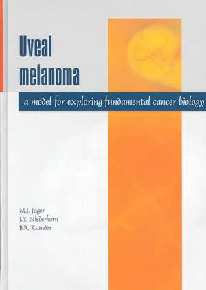 Uveal Melanoma:  A Model for Exploring Fundamental Cancer Biology de Martine J. Jager