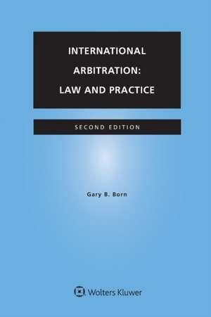 International Arbitration: Law and Practice de Gary B. Born