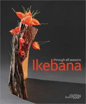 Ikebana Through All the Seasons de Mit Ingelaere-Brandt