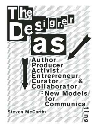 The Designer As...:  New Models for Communicating de Steven McCarthy