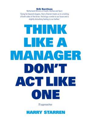 Think Like a Manager, Don't Act Like One de Harry Starren