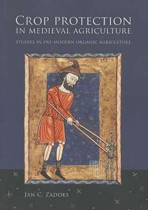 Crop Protection in Medieval Agriculture de Jan C. Zadoks