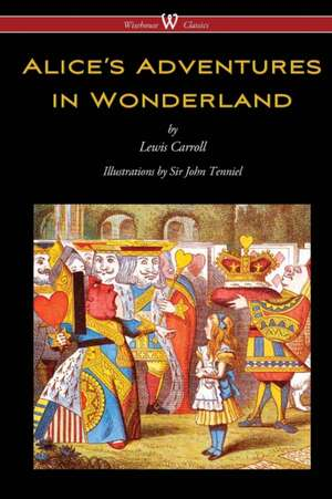 Alice's Adventures in Wonderland (Wisehouse Classics - Original 1865 Edition with the Complete Illustrations by Sir John Tenniel) de Lewis Carroll
