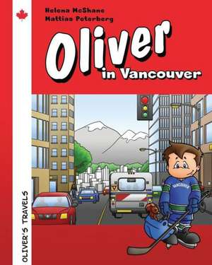 Oliver in Vancouver:  Origins and Originality in Art, Science, and New Media de McShane, Mrs Helena