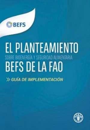 El Planteamiento Befs de La Fao:  Guia de Implementacion de Food and Agriculture Organization of the