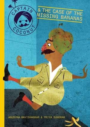 Captain Coconut and the Case of the Missing Bananas de Anushka Ravishankar