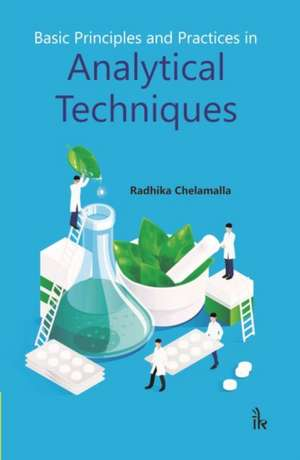 Basic Principles and Practices in Analytical Techniques de Radhika Chelamalla