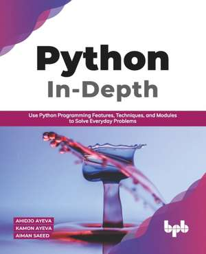 Python In - Depth: Use Python Programming Features, Techniques, and Modules to Solve Everyday Problems (English Edition) de Kamon Ayeva