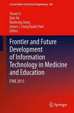 Frontier and Future Development of Information Technology in Medicine and Education: ITME 2013 de Shaozi Li
