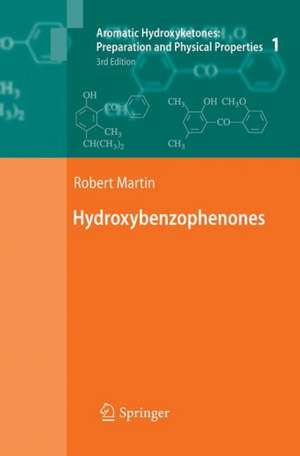Aromatic Hydroxyketones: Preparation and Physical Properties: Vol.1: Hydroxybenzophenones Vol.2: Hydroxyacetophenones I Vol.3: Hydroxyacetophenones II Vol.4: Hydroxypropiophenones, Hydroxyisobutyrophenones, Hydroxypivalophenones and Derivatives de Robert Martin