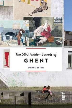 The 500 Hidden Secrets of Ghent de Derek Blyth