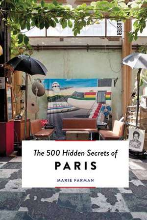 The 500 Hidden Secrets of Paris de Marie Farman
