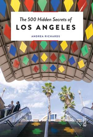 500 Hidden Secrets of Los Angeles de Andrea Richards