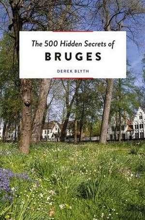 500 Hidden Secrets of Bruges de Derek Blyth