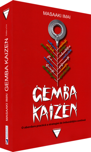 GEMBA KAIZEN : - ediția a doua: O abordare practică a strategiei de îmbunătățire continuă de Masaaki Imai