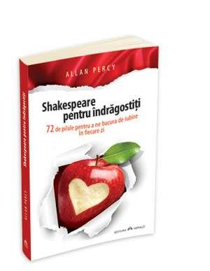 Shakespeare pentru indragostiti - 72 de pilule pentru a ne bucura de iubire in fiecare zi de Allan Percy