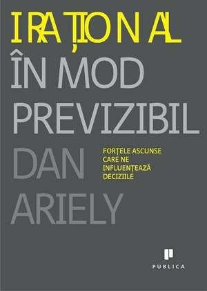 Irational in mod previzibil de Dan Ariely