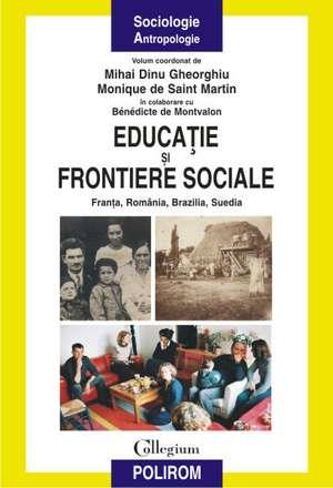 Educatie si frontiere sociale: Franta, Romania, Brazilia, Suedia de Mihai Dinu Gheorghiu (coord.)