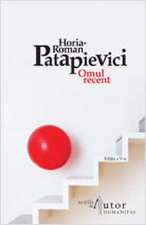 Omul recent de Horia-Roman Patapievici
