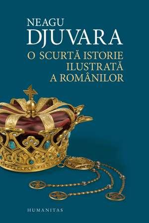 O scurta istorie ilustrata a romanilor de Neagu Djuvara
